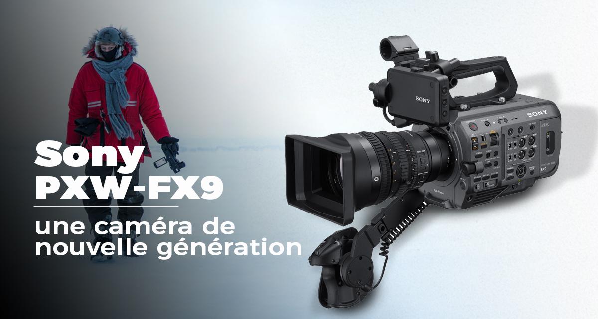 Nouvelle caméra FX9 de chez Sony - tous ce que vous devez savoir